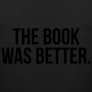 The book was better Women's T-Shirts - Men's Premium Tank