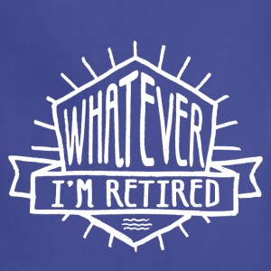 Whatever I'm Retired - Adjustable Apron