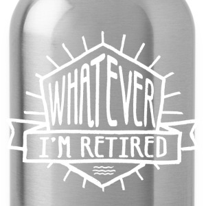 Whatever I'm Retired - Water Bottle