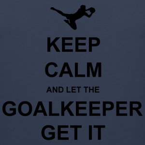 Keep Calm.. Goalkeep get it T-Shirts - Men's Premium Tank