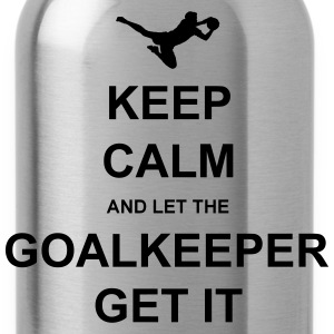 Keep Calm.. Goalkeep get it Hoodies - Water Bottle