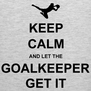 Keep Calm.. Goalkeep get it Hoodies - Men's Premium Tank