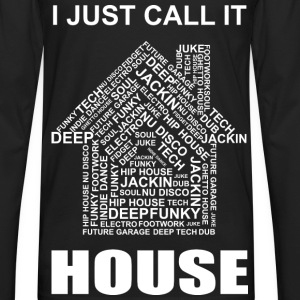 I Just Call It HOUSE - Men's Premium Long Sleeve T-Shirt