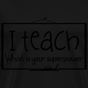 I teach. What is your superpower - Men's Premium T-Shirt