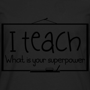 I teach. What is your superpower - Men's Premium Long Sleeve T-Shirt
