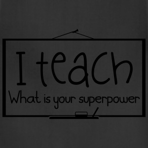 I teach. What is your superpower - Adjustable Apron