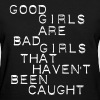 Good girls are bad girls who never get caught Women's T-Shirts - Women's T-Shirt