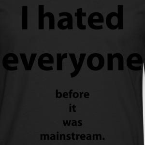 I hated everyone before it was mainstream Women's T-Shirts - Men's Premium Long Sleeve T-Shirt