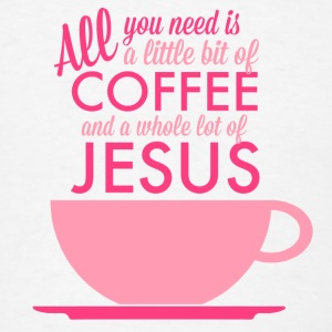 All you need is Coffee and Jesus Travel Mug - Men's T-Shirt
