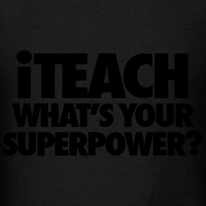 iTeach What's Your Superpower? Hoodies - Men's T-Shirt