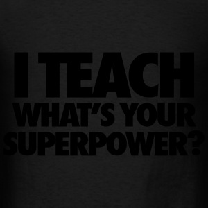 I Teach What's Your Superpower? Long Sleeve Shirts - Men's T-Shirt