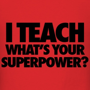 I Teach What's Your Superpower? Hoodies - Men's T-Shirt