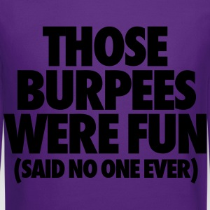 Those Burpees Were Fun Said No One Ever Women's T-Shirts - Crewneck Sweatshirt