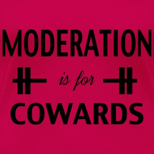 Moderation Is For Cowards Workout Inspiration Tanks - Women's Premium T-Shirt