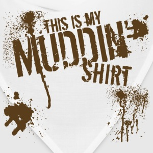 This is my Muddin' Shirt - Bandana