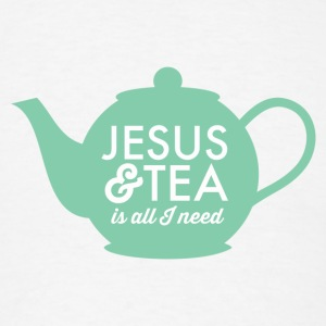 All I Need Is Tea and Jesus Travel Mug  - Men's T-Shirt