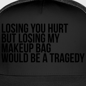 Losing you hurt, but losing my makeup bag Women's T-Shirts - Trucker Cap