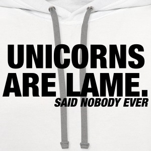 Unicorns are Lame t shirt, said nobody ever Women's T-Shirts - Contrast Hoodie