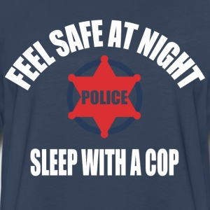 Feel Safe at night sleep with a cop - Men's Premium Long Sleeve T-Shirt