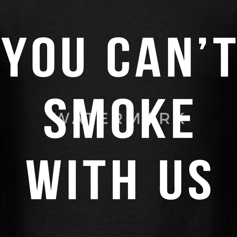 You Can't Smoke With Us T-Shirts - Men's T-Shirt
