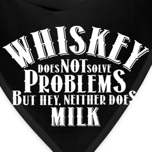 Whiskey Does not Solve Problems..Neither does Milk - Bandana