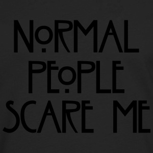 Normal People Scare Me - Men's Premium Long Sleeve T-Shirt