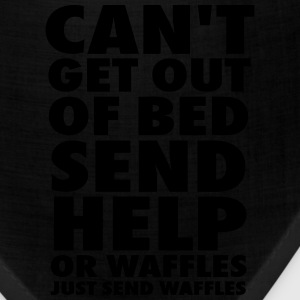 Can't Get Out Of Bed Send Help Or Waffles T-Shirts - Bandana