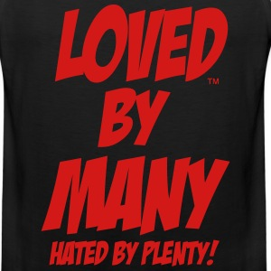 LOVED BY MANY HATED BY PLENTY - Men's Premium Tank
