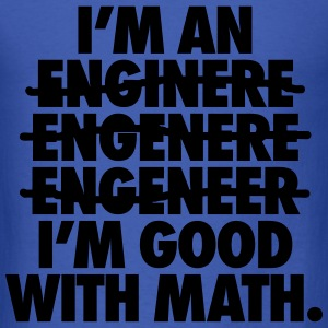 I'm An Engineer I'm Good With Math Long Sleeve Shirts - Men's T-Shirt
