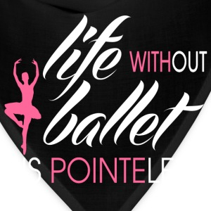 life_without_ballet_is_pointeless Women's T-Shirts - Bandana