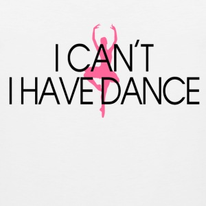 i_cant_i_have_dance Women's T-Shirts - Men's Premium Tank