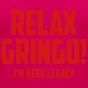 RELAX GRINGO...I'M  HERE LEGALY!! Women's T-Shirts - Women's Premium Tank Top