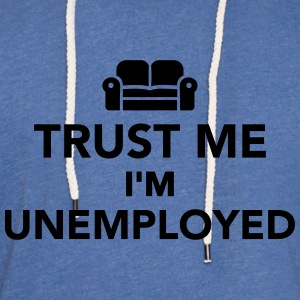 Trust me I'm Unemployed T-Shirts - Unisex Lightweight Terry Hoodie