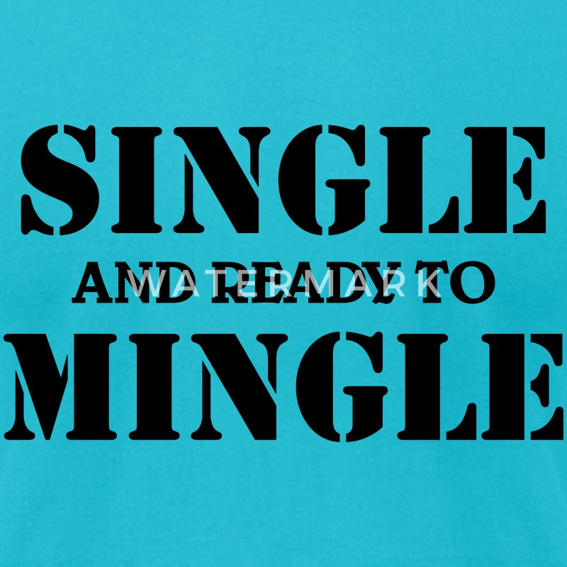 Single and ready to mingle T-Shirts - Men's T-Shirt by American Apparel