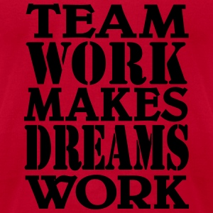 Team work makes dreams work Tanks - Men's T-Shirt by American Apparel