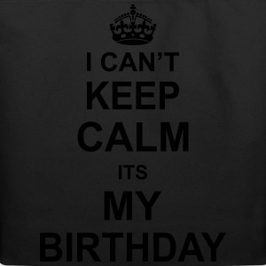 I Can't Keep Calm Its My Birthday Women's T-Shirts - Eco-Friendly Cotton Tote