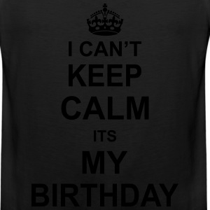 I Can't Keep Calm Its My Birthday Women's T-Shirts - Men's Premium Tank