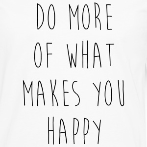 Do More Of What Makes You Happy Women's T-Shirts - Men's Premium Long Sleeve T-Shirt