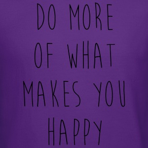 Do More Of What Makes You Happy Hoodies - Crewneck Sweatshirt