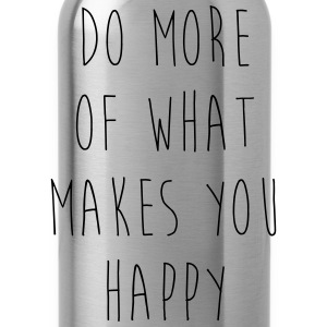 Do More Of What Makes You Happy Hoodies - Water Bottle