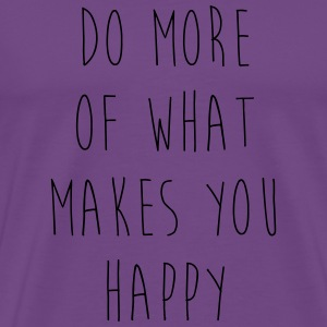 Do More Of What Makes You Happy Hoodies - Men's Premium T-Shirt