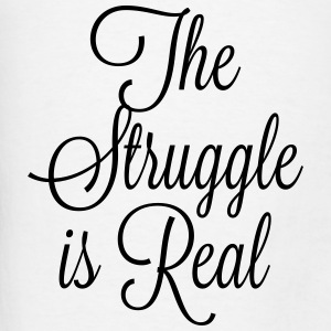 The Struggle is Real Tanks - Men's T-Shirt