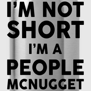 I Am Not Short I Am A People McNugget Women's T-Shirts - Water Bottle