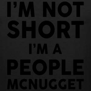 I Am Not Short I Am A People McNugget Women's T-Shirts - Men's Premium Tank