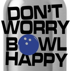 Don't worry bowl happy T-Shirts - Water Bottle