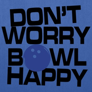 Don't worry bowl happy T-Shirts - Tote Bag