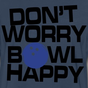 Don't worry bowl happy T-Shirts - Men's Premium Long Sleeve T-Shirt