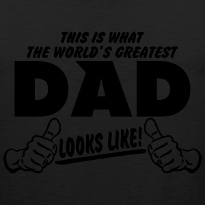 THIS IS WHAT THE WORLDS GREATEST DAD LOOKS LIKE T-Shirts - Men's Premium Tank