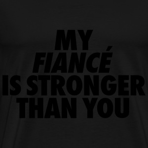My Fiance Is Stronger Than You Hoodies - Men's Premium T-Shirt