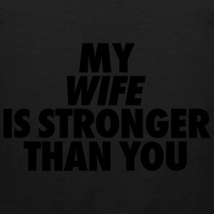 My Wife Is Stronger Than You Hoodies - Men's Premium Tank